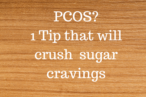 PCOS?  1 Tip that will crush sugar cravings