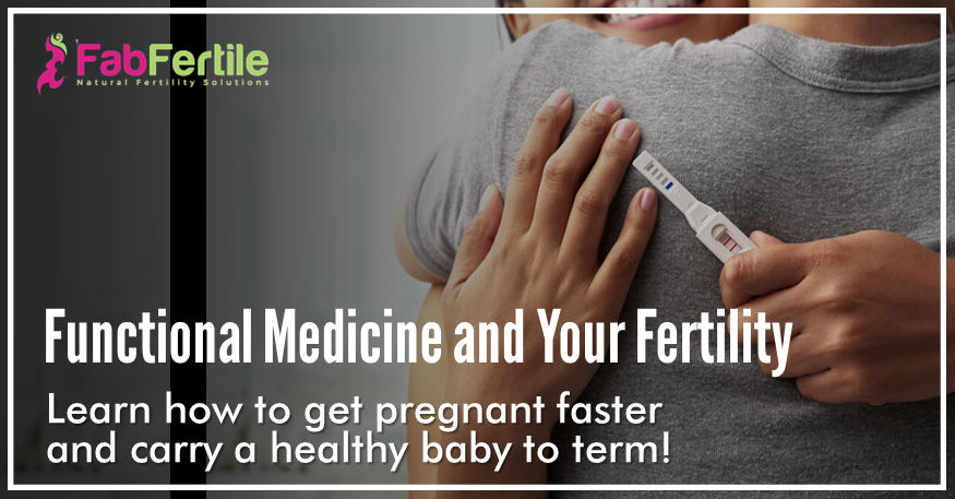 Functional Medicine and Your Fertility:  Learn How To Get Pregnant Faster
