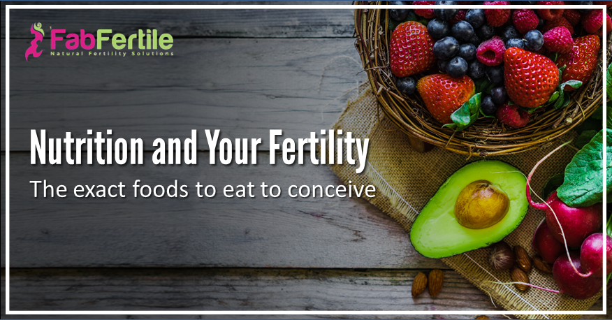 Nutrition and Your Fertility – The Exact Foods To Eat To Conceive