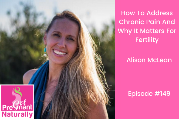 How To Address Chronic Pain and Why This Matters For Fertility